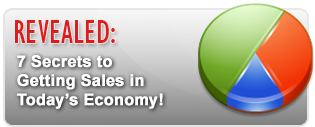 Revealed: 7 Secrets to Getting Sales in Today's Economy!